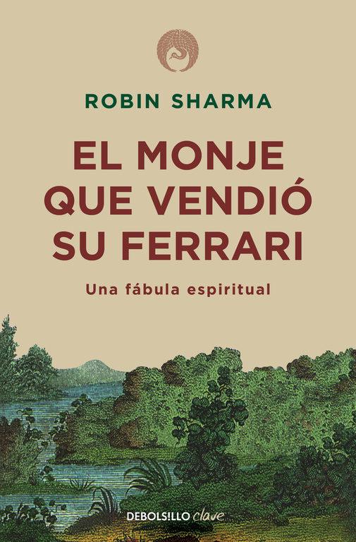 El monje que vendió su Ferrari: una fábula espiritual, Robin S. Sharma