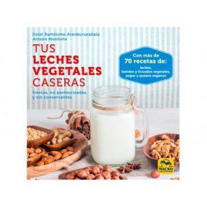 Tus leches vegetales caseras, Itziar Bartolome y Antxon Monforte