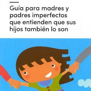 Guía para madres y padres imperfectos que entienden que sus hijos también lo son, Tania García